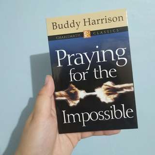 Praying for the Impossible by Buddy Harrison