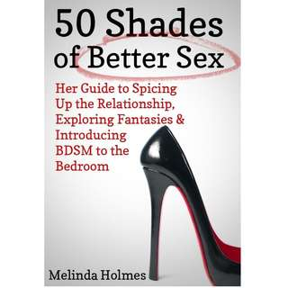50 Shades of Better Sex: Her Guide to Spicing Up the Relationship, Exploring Fantasies & Introducing BDSM to the Bedroom by Melinda Holmes [eBook - epub]