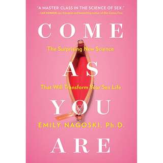 Come as You Are: The Surprising New Science that Will Transform Your Sex Life by Emily Nagoski [eBook - epub]