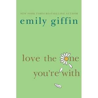 Love the one you're with - emily giffin novel