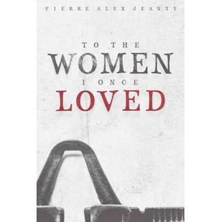 To The Women I Once Loved by Pierre Alex Jeanty (EBook Poetry Novel)