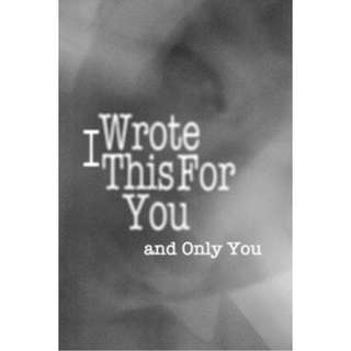 I Wrote This For You and Only You by pleasefindthis (EBook Poetry Novel)