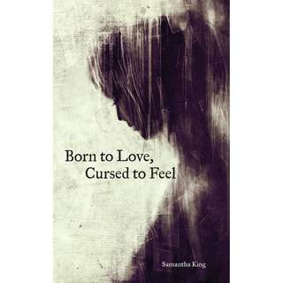 Born To Love, Cursed To Feel by Samantha King (EBook Poetry Novel)