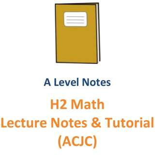 2016 - 2017 ACJC H2 Maths Lecture Notes and Tutorial / 2 year syllabus / H2 Maths / H2 Math / H2 Mathematics / 9758 / New Syllabus / JC1 / JC2 / Lecture notes / Tutorial / exam papers / Anglo Chinese Junior College / ACJC