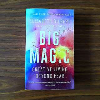 Big Magic: Creative Living Beyond Fear By Elizabeth Gilbert (Author of Eat Pray Love)