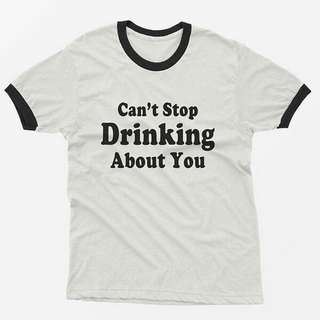 Can't Stop Drinking Ringer Unisex Design Apparel Tshirt Tee
