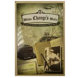 Within Changi's Walls: A Record Of Civilian Internment In WWII