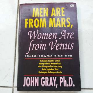 Men are from mars ,Women are from venus.