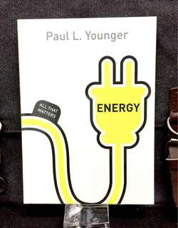 《New Book Condition + Is There An Energy Crisis On The Horizon & What Can We Do To Keep The World Moving ?》Paul L. Younger - ENERGY : All That Matters