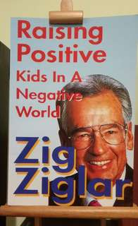 Raising Positive Kids In A Negative World By Zig Ziglar