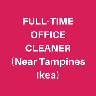 FULL TIME OFFICE CLEANER (Near Tampines Ikea)