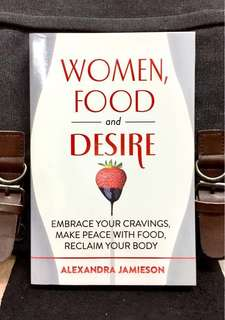 《Bran-New + Explores Women's Cravings - For Food, Sleep, Sex, Movement, Companionship, Inspiration - And Take Control For Healthier & Fuller Life》Alexandra Jamieson - WOMEN, FOOD AND DESIRE : Embrace Your Cravings, Make Peace with Food, Reclaim Your Body