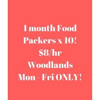 1 month Food Packers! $8/hr - Woodlands