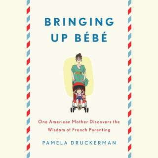 (ebook) Bringing Up Bebe: One American Mother Discovers the Wisdom of French Parenting