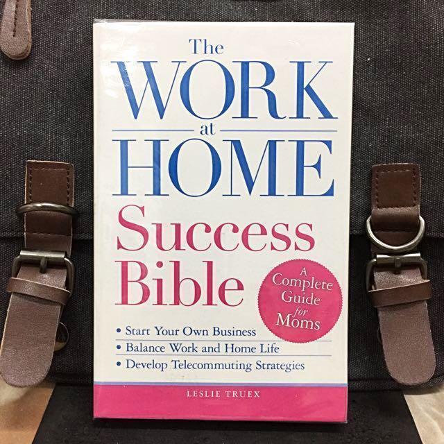 A Complete Guide for Women The Work-at-Home Success Bible Start Your Own Business; Balance Work and Home Life; Develop Telecommuting Strategies