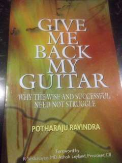 Give Me Back My Guitar - Why the Wise and Successful Need Not Struggle