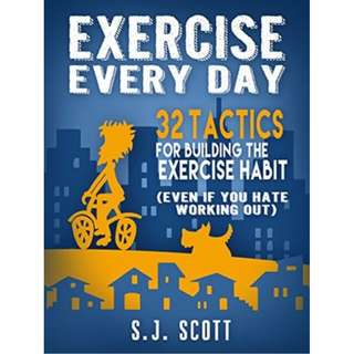 [eBook] Exercise Every Day: 32 Tactics for Building the Exercise Habit (Even If You Hate Working Out) by S.J. Scott