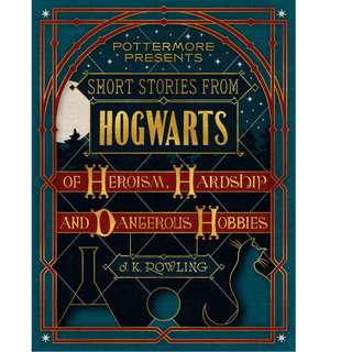 Short Stories From Hogwarts of Heroism, Hardship and Dangerous Hobbies by J. K. Rowling (EBook Fantasy Novel)