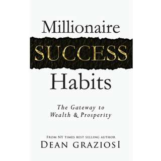Millionaire Success Habits: The Gateway To Wealth & Prosperity By Dean Graziosi (249 Page Mega eBook)