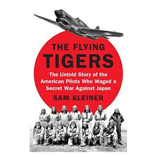 The Flying Tigers: The Untold Story of the American Pilots Who Waged a Secret War Against Japan Kindle Edition by Sam Kleiner  (Author)