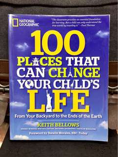《Preloved Good Condition + Kid Who Learn To Travel Will Travel To Learn》Keith Bellows- NATIONAL GEOGRAPHIC 100 PLACES THAT CAN CHANGE YOUR CHILD'S LIFE : From Your Backyard to the Ends of the Earth