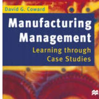 Manufacturing Management: Learning Through Case Studies. MacMillan Education, Limited, 2011.