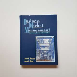 BUSINESS MARKET MANAGEMENT : UNDERSTANDING, CREATING, AND DELIVERING VALUE