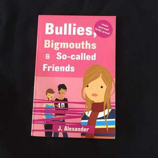 Bullies, Big mouths, and so called Friends
