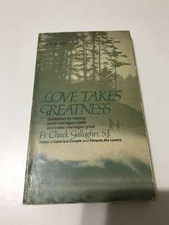 Love Takes Greatness: Guidelines for Making good marriages better and better marriages great by Fr. Chuck Gallagher, SJ