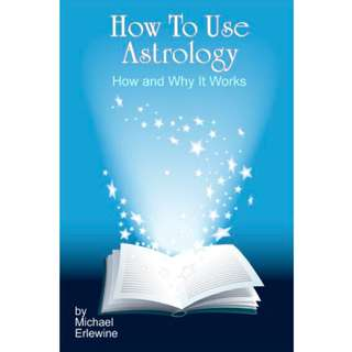 How To Use Astrology: How And Why It Works (1072 Page Mega Full Colored eBook)