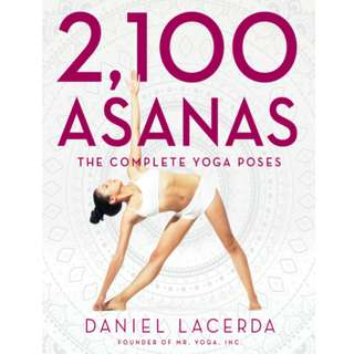 2,100 Asanas: The Complete Yoga Poses (1132 Page Mega Full Colored eBook)