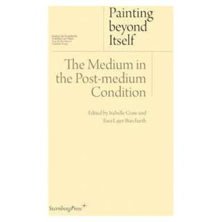 Painting Beyond Itself - The Medium in the Post-Medium Condition