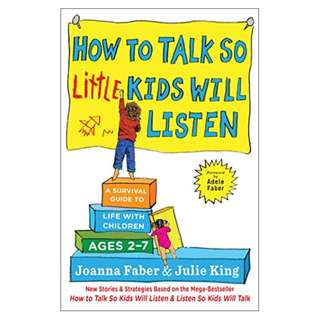 How to Talk so Little Kids Will Listen: A Survival Guide to Life with Children Ages 2-7 Kindle Edition by Joanna Faber  (Author), Julie King  (Author)