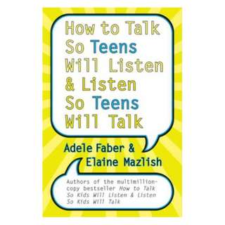 How to Talk So Teens Will Listen and Listen So Teens Will Talk Kindle Edition by Adele Faber  (Author), Elaine Mazlish (Author)