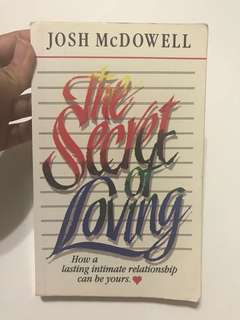 The secret of loving: how a lasting intimate relationship can be yours by Josh McDowell
