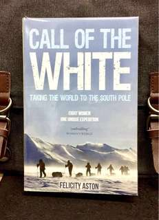 "《Bran-New + A True Inspirational Memoir Of ""8 Ordinary Women"" To Conquer One Of Toughest & Unique Expedition Beyond Comfort Zone & Broke World Record 》Felicity Aston - CALL OF THE WHITE : Taking The World To The South Pole"