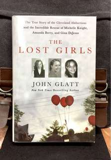 《New Book Condition + Hardcover Edition + True Story Of Kidnapped, Imprisoned, Raped & Beaten Girls And Their Escape》THE LOST GIRLS : The True Story of the Cleveland Abductions and the Incredible Rescue of Michelle Knight, Amanda Berry, and Gina Dejesus