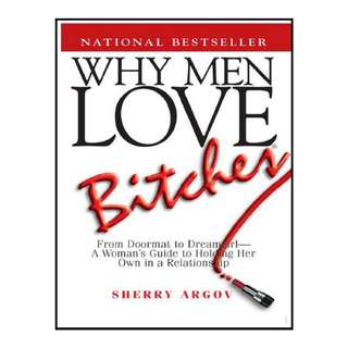 Sherry Argov  Why Men Love Bitches: From Doormat to Dreamgirl―A Woman's Guide to Holding Her Own in a Relationship