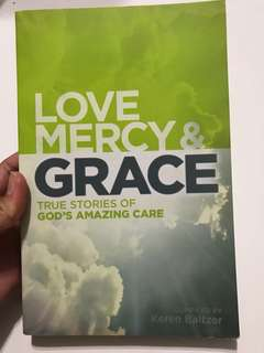 Love, Mercy and Grace: True Stories Of God's Amazing Grace by Keren Baltzer