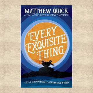 Matthew Quick Every Exquisite Thing