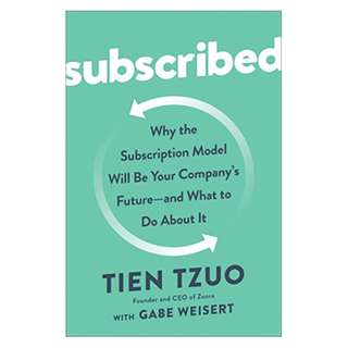 Subscribed: Why the Subscription Model Will Be Your Company's Future - and What to Do About It Kindle Edition by Tien Tzuo  (Author), Gabe Weisert  (Author)