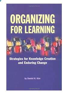 Organizing for Learning : Strategies for Knowledge Creation and Enduring Change