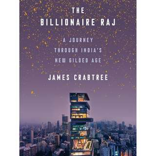The Billionaire Raj: A Journey Through India's New Gilded Age (James Crabtree)