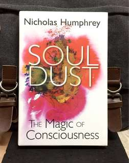 # Highly Recommended《Bran-New + Explain The Mystery Of Consciousness & The Real Meaning of Life》 Nicholas Humphrey - SOUL DUST : The Magic of Consciousness