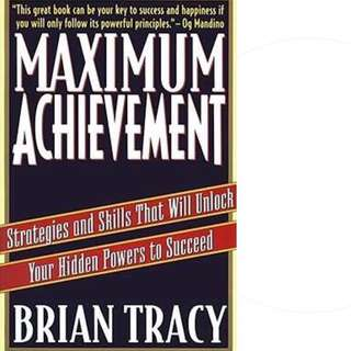 Maximum Achievement: Strategies and Skills that Will Unlock Your Hidden Powers to Succeed by Brian Tracy