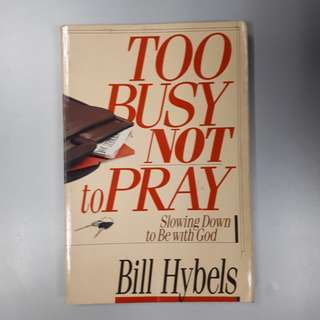 Too Busy Not to Pray - Showing Down to Be with God