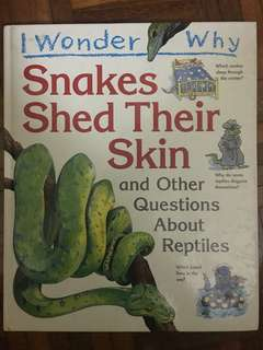 I wonder why - Snakes Shed Their Skin and other questions about reptiles