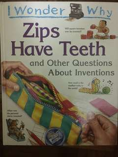 I Wonder Why Zips Have Teeth and other questions about inventions