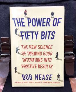 # Highly Recommended《Bran-New + Hardcover Edition + The Secets To Making Effective & Wise Changing Behaviors And Improving Decisions In Life》Bob Nease - THE POWER OF FIFTY BITS : The New Science of Turning Good Intentions into Positive Results