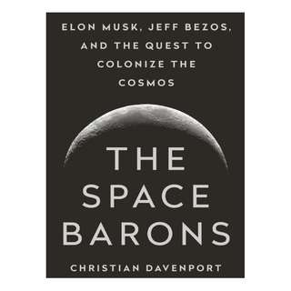 Christian Davenport - The Space Barons: Elon Musk, Jeff Bezos, and the Quest to Colonize the Cosmos (ebook)
